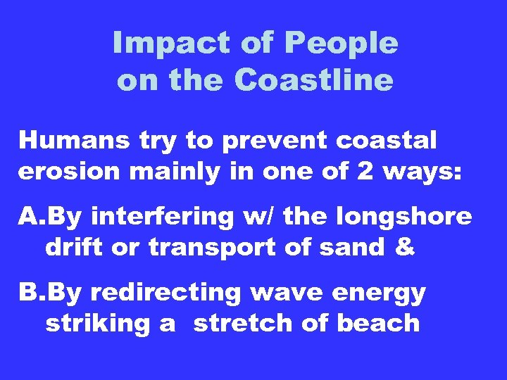Impact of People on the Coastline Humans try to prevent coastal erosion mainly in