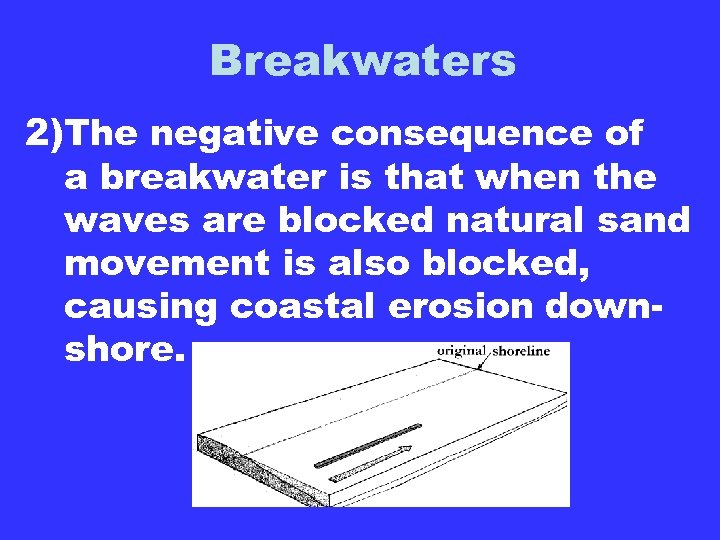 Breakwaters 2)The negative consequence of a breakwater is that when the waves are blocked
