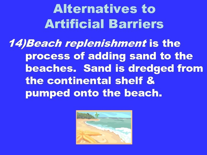 Alternatives to Artificial Barriers 14)Beach replenishment is the process of adding sand to the
