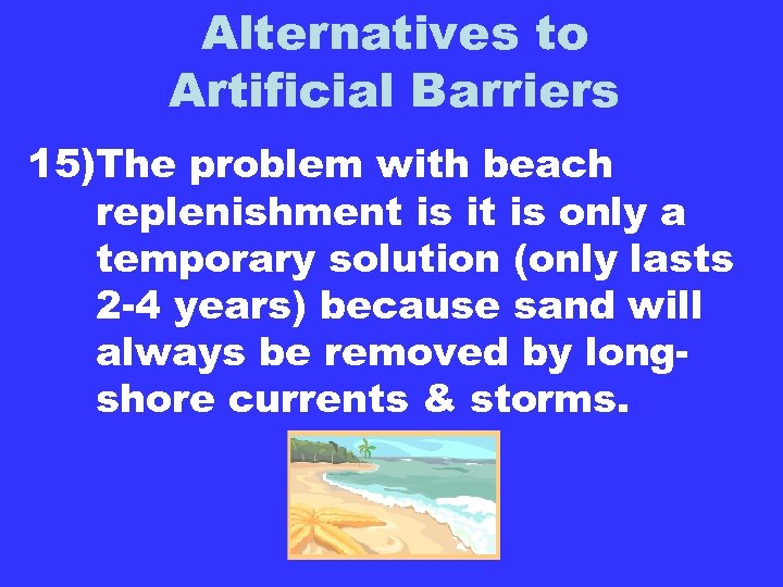 Alternatives to Artificial Barriers 15)The problem with beach replenishment is it is only a