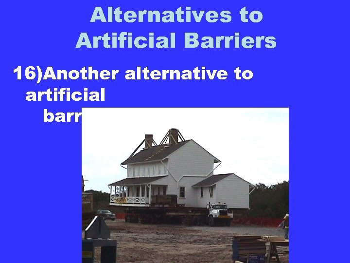 Alternatives to Artificial Barriers 16)Another alternative to artificial barriers is relocation.
