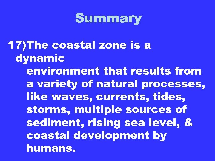 Summary 17)The coastal zone is a dynamic environment that results from a variety of