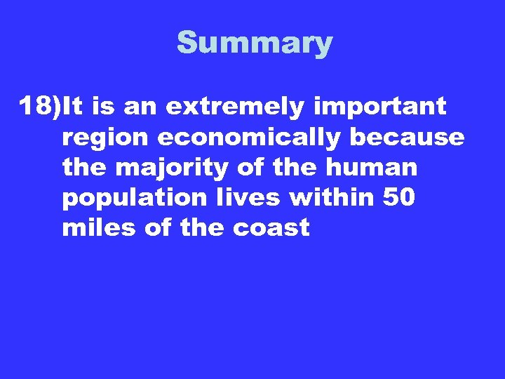 Summary 18)It is an extremely important region economically because the majority of the human