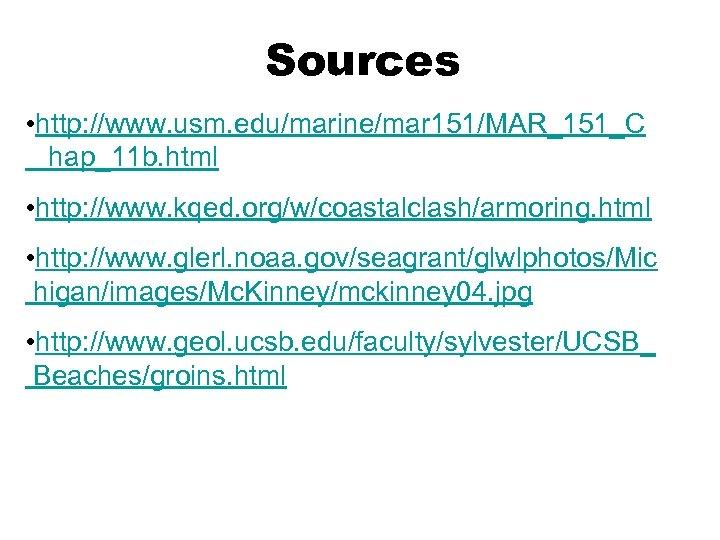 Sources • http: //www. usm. edu/marine/mar 151/MAR_151_C hap_11 b. html • http: //www. kqed.