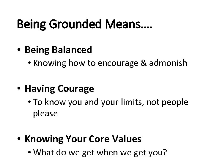 Being Grounded Means…. • Being Balanced • Knowing how to encourage & admonish •