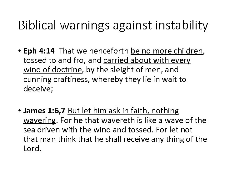 Biblical warnings againstability • Eph 4: 14 That we henceforth be no more children,
