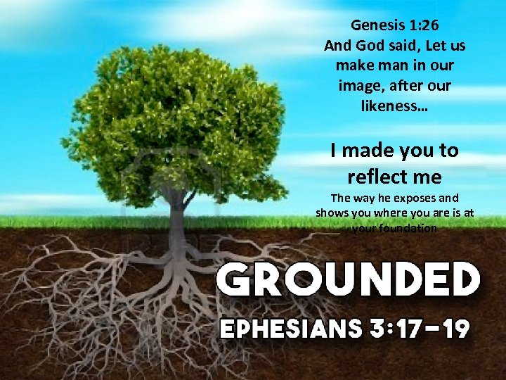 Genesis 1: 26 And God said, Let us make man in our image, after