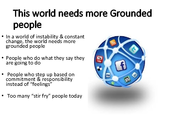 This world needs more Grounded people • In a world of instability & constant