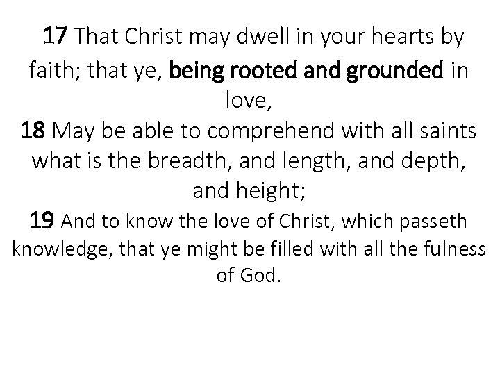 17 That Christ may dwell in your hearts by faith; that ye, being