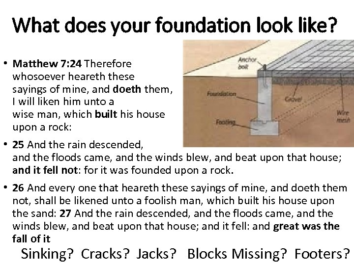 What does your foundation look like? • Matthew 7: 24 Therefore whosoever heareth these