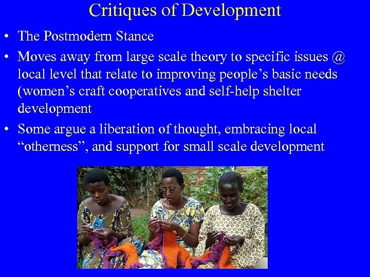 Critiques of Development • The Postmodern Stance • Moves away from large scale theory