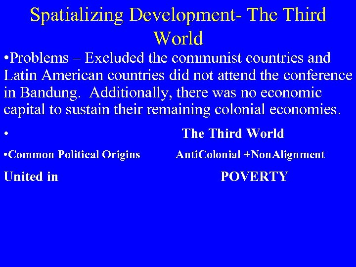Spatializing Development- The Third World • Problems – Excluded the communist countries and Latin
