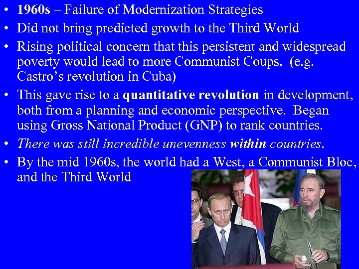 • 1960 s – Failure of Modernization Strategies • Did not bring predicted