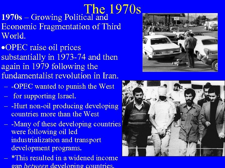 The 1970 s – Growing Political and Economic Fragmentation of Third World. ·OPEC raise