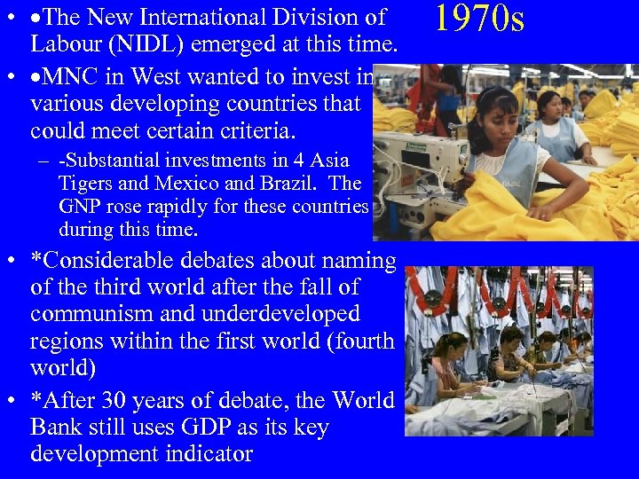 • ·The New International Division of Labour (NIDL) emerged at this time. •