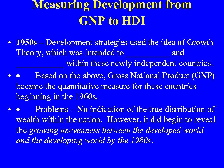 Measuring Development from GNP to HDI • 1950 s – Development strategies used the