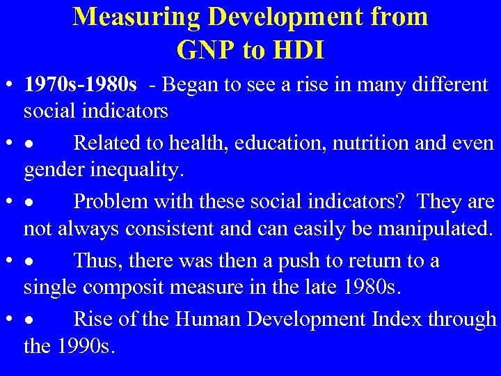 Measuring Development from GNP to HDI • 1970 s-1980 s - Began to see