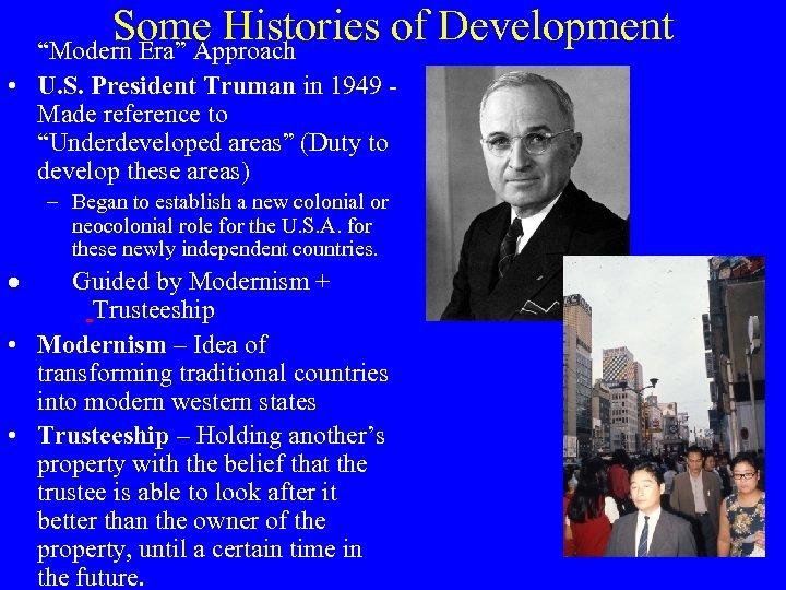 "Some Histories of Development ""Modern Era"" Approach • U. S. President Truman in 1949"