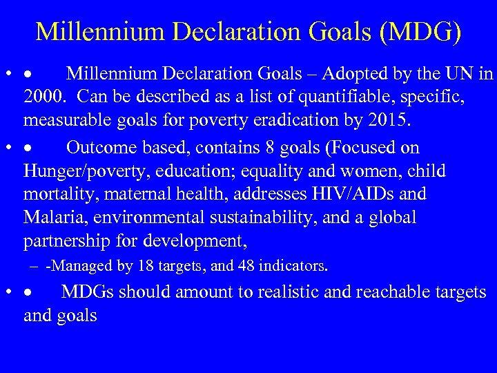 Millennium Declaration Goals (MDG) • · Millennium Declaration Goals – Adopted by the UN