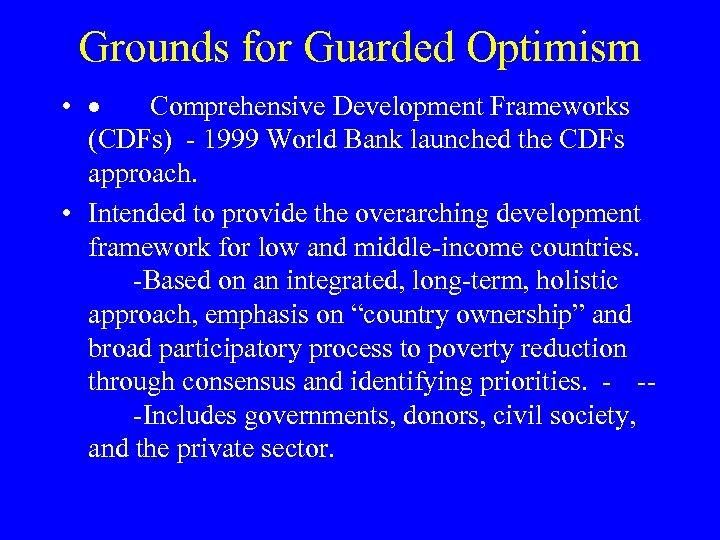 Grounds for Guarded Optimism • · Comprehensive Development Frameworks (CDFs) - 1999 World Bank