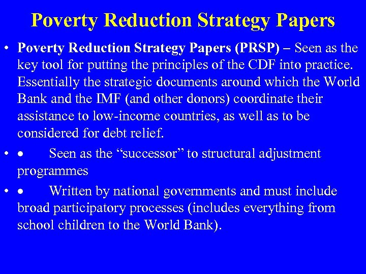 Poverty Reduction Strategy Papers • Poverty Reduction Strategy Papers (PRSP) – Seen as the