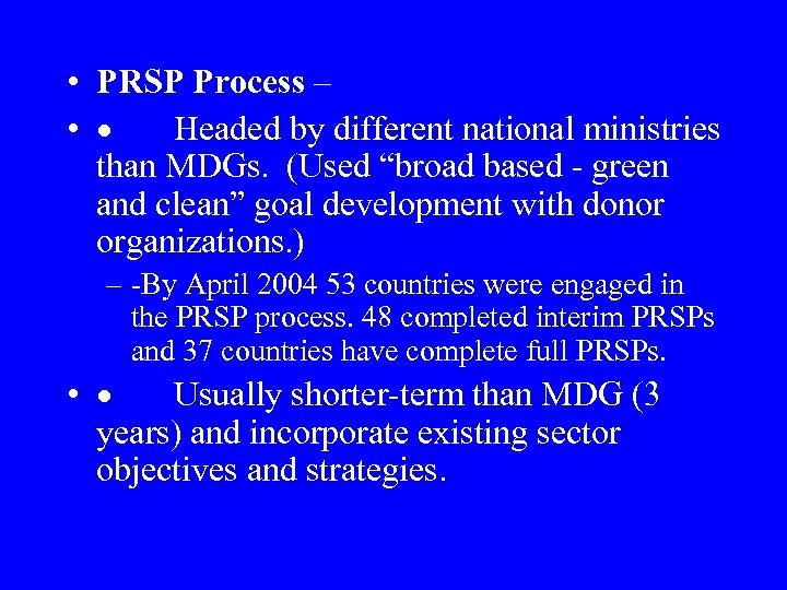 • PRSP Process – • · Headed by different national ministries than MDGs.