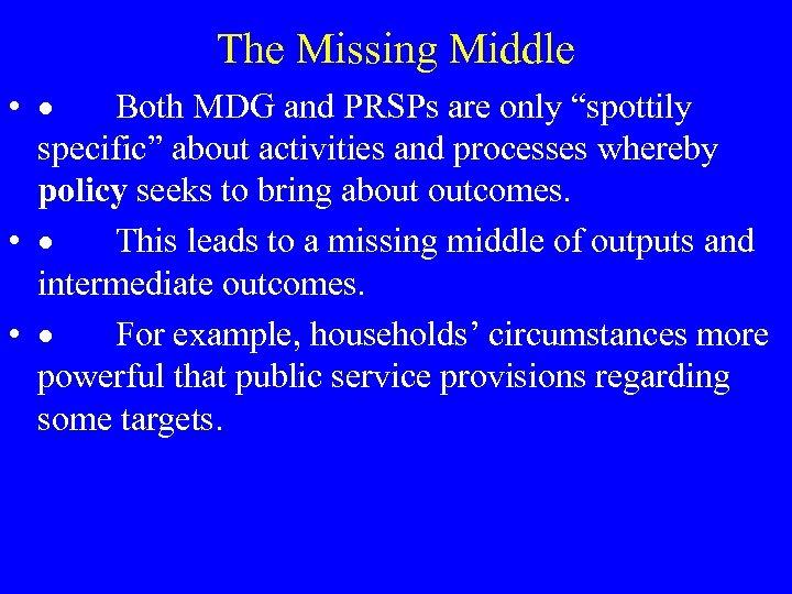 """The Missing Middle • · Both MDG and PRSPs are only """"spottily specific"""" about"""