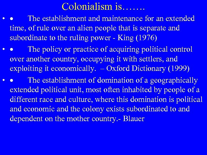 Colonialism is……. • · The establishment and maintenance for an extended time, of rule