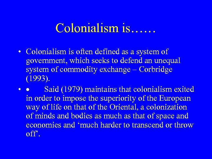 Colonialism is…… • Colonialism is often defined as a system of government, which seeks