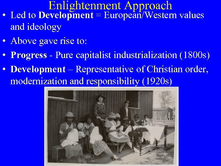 Enlightenment Approach • Led to Development = European/Western values and ideology • Above gave