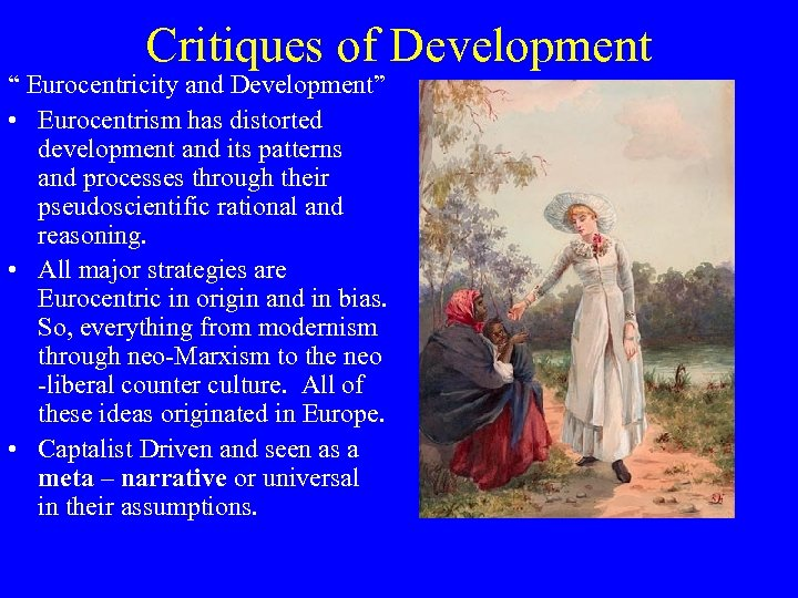 """Critiques of Development """" Eurocentricity and Development"""" • Eurocentrism has distorted development and its"""