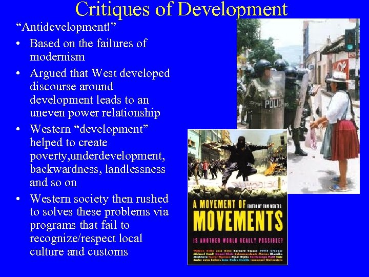 """Critiques of Development """"Antidevelopment!"""" • Based on the failures of modernism • Argued that"""