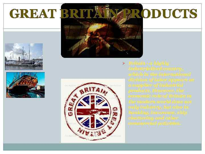 GREAT BRITAIN PRODUCTS Ø Britain - a highly industrialized country, which in the international