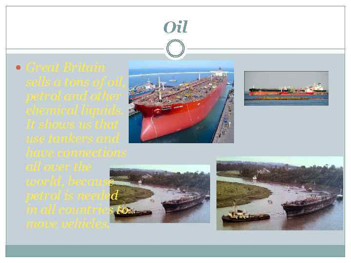 Oil Great Britain sells a tons of oil, petrol and other chemical liquids. It
