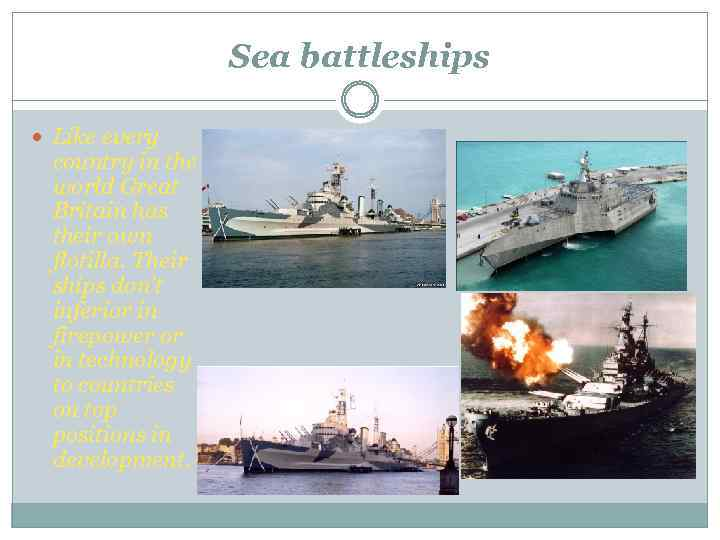Sea battleships Like every country in the world Great Britain has their own flotilla.