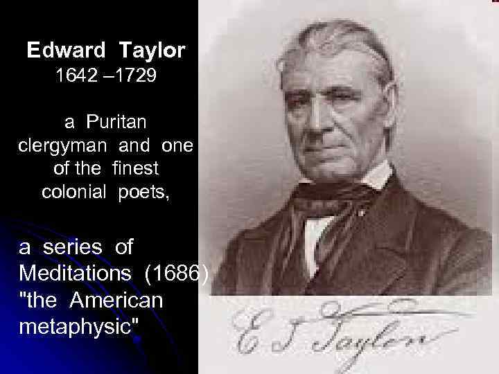 meditation 26 by edward taylor Edward taylor was born in leicestershire, england in 1642 he originally worked as a school teacher, but later left england for the united states he studied divinity at harvard and then became a minister in massachusetts early life.