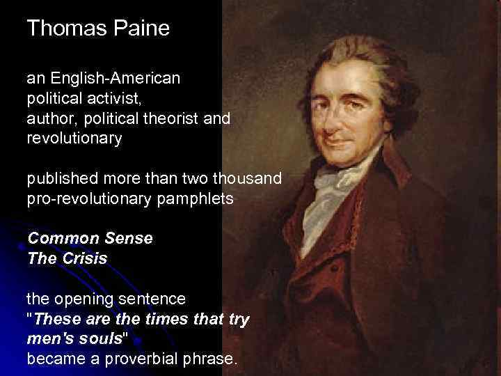 the life of thomas paine and his literary brilliance in common sense Thomas paine used rhetoric to convince his audiences that they should revolt against the british monarchy and fight for american independence paine uses common rhetorical devices such as personification, strong imagery, and allusions to appeal to his audience.