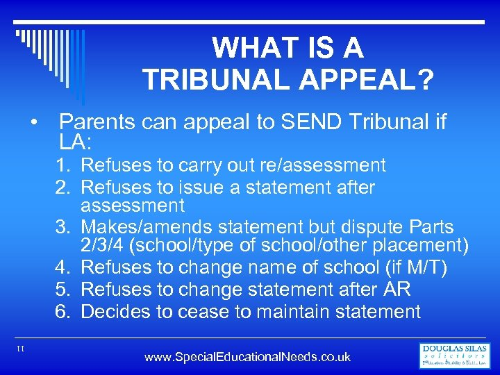 WHAT IS A TRIBUNAL APPEAL? • Parents can appeal to SEND Tribunal if LA: