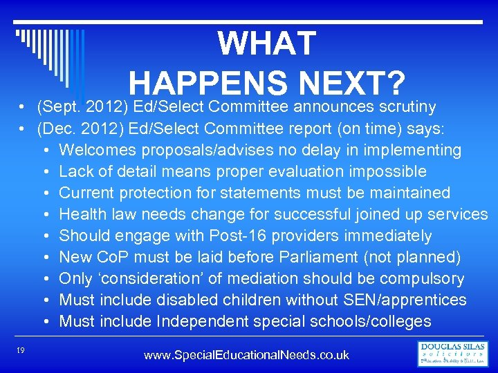 WHAT HAPPENS NEXT? • (Sept. 2012) Ed/Select Committee announces scrutiny • (Dec. 2012) Ed/Select