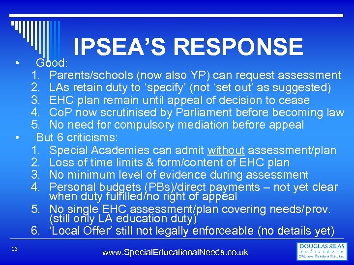 • IPSEA'S RESPONSE Good: 1. Parents/schools (now also YP) can request assessment 2.
