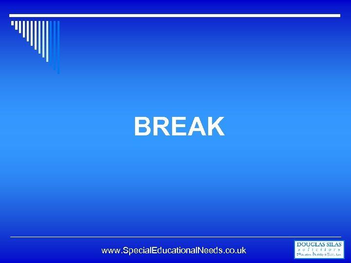 BREAK www. Special. Educational. Needs. co. uk