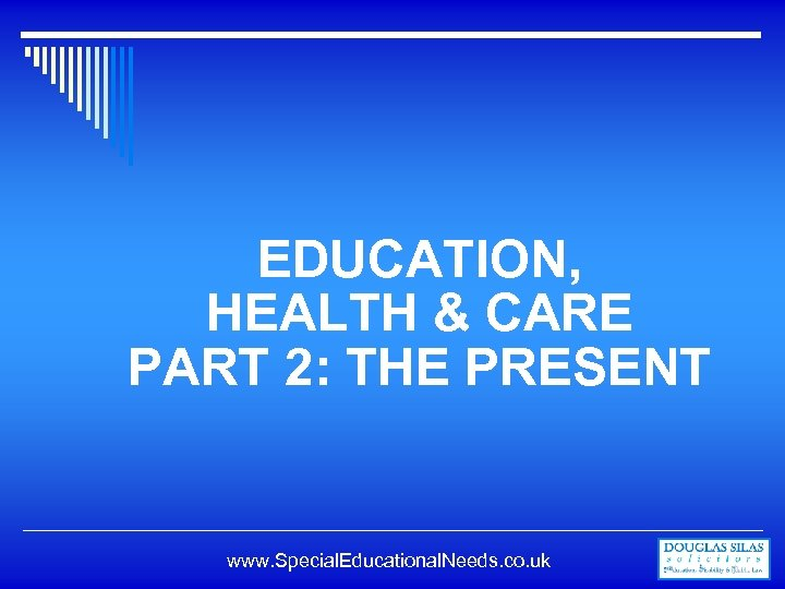 EDUCATION, HEALTH & CARE PART 2: THE PRESENT www. Special. Educational. Needs. co. uk