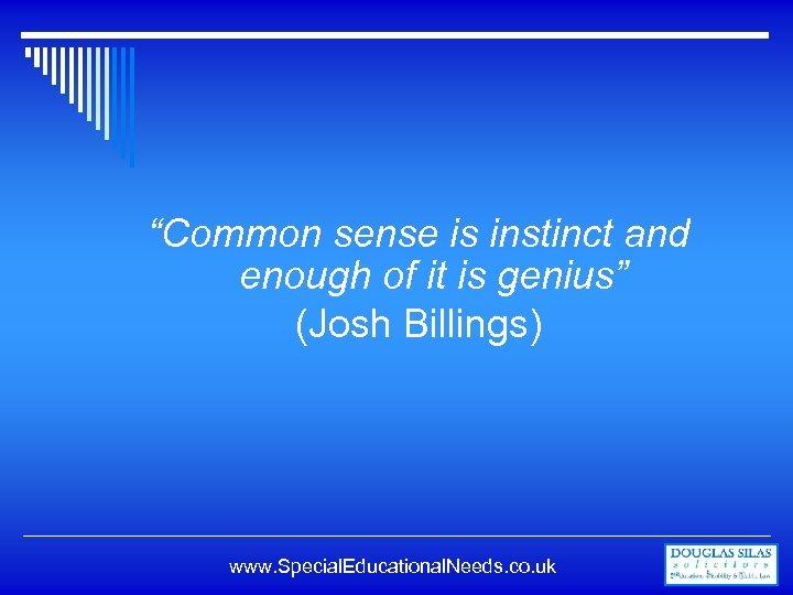 """Common sense is instinct and enough of it is genius"" (Josh Billings) www. Special."