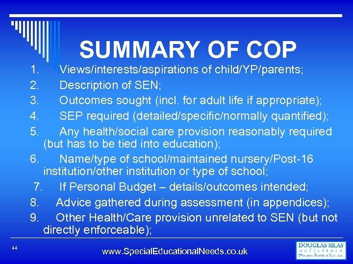 SUMMARY OF COP 1. Views/interests/aspirations of child/YP/parents; 2. Description of SEN; 3. Outcomes sought
