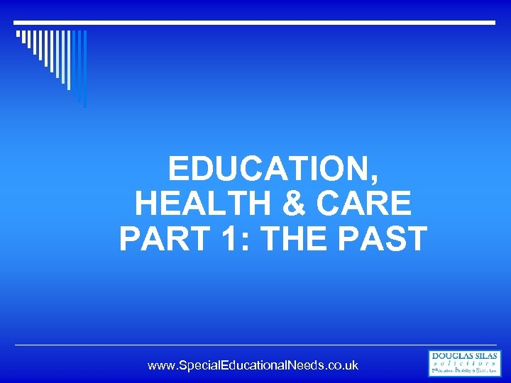 EDUCATION, HEALTH & CARE PART 1: THE PAST www. Special. Educational. Needs. co. uk