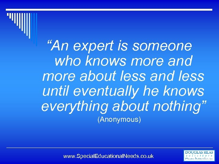 """""""An expert is someone who knows more and more about less and less until"""