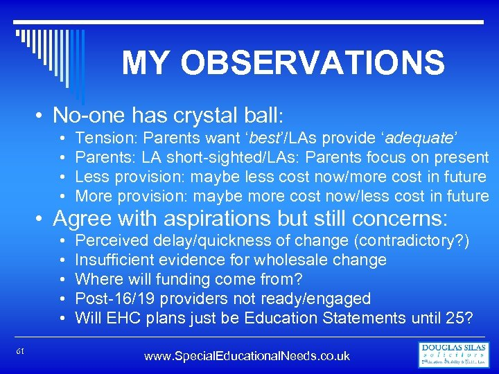 MY OBSERVATIONS • No-one has crystal ball: • • Tension: Parents want 'best'/LAs provide