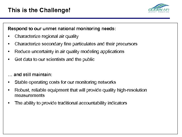 This is the Challenge! Respond to our unmet national monitoring needs: • Characterize regional