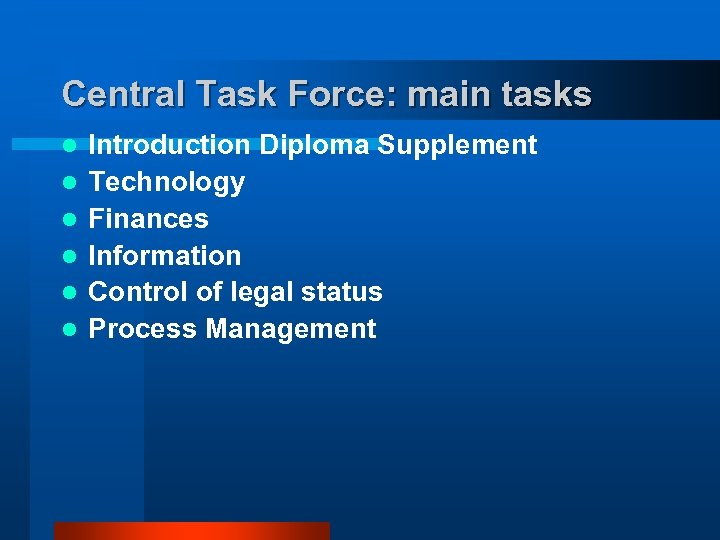 Central Task Force: main tasks l l l Introduction Diploma Supplement Technology Finances Information