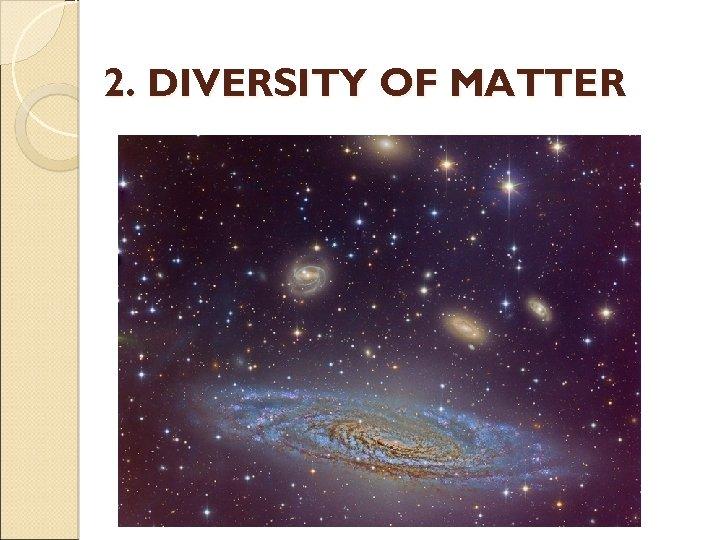 2. DIVERSITY OF MATTER